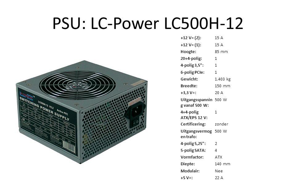 PSU: LC-Power LC500H-12 +12 V= (2):15 A +12 V= (1):15 A Hoogte:85 mm 20+4-polig:1 4-polig 3,5