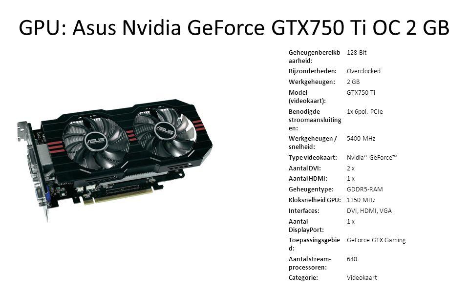 GPU: Asus Nvidia GeForce GTX750 Ti OC 2 GB Geheugenbereikb aarheid: 128 Bit Bijzonderheden:Overclocked Werkgeheugen:2 GB Model (videokaart): GTX750 Ti