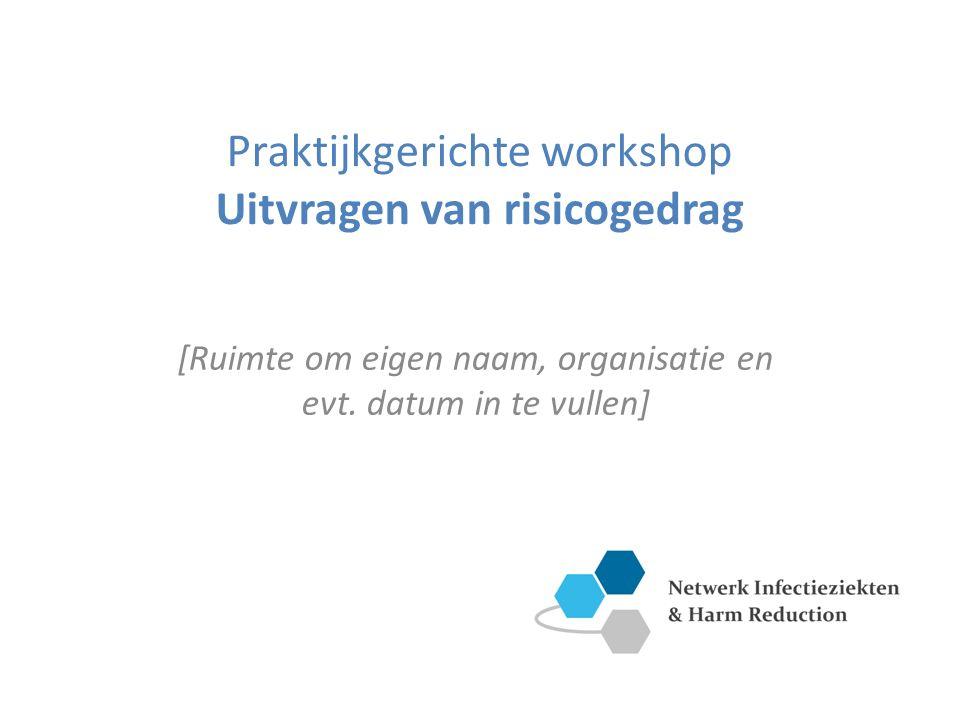Praktijkgerichte workshop Uitvragen van risicogedrag [Ruimte om eigen naam, organisatie en evt.