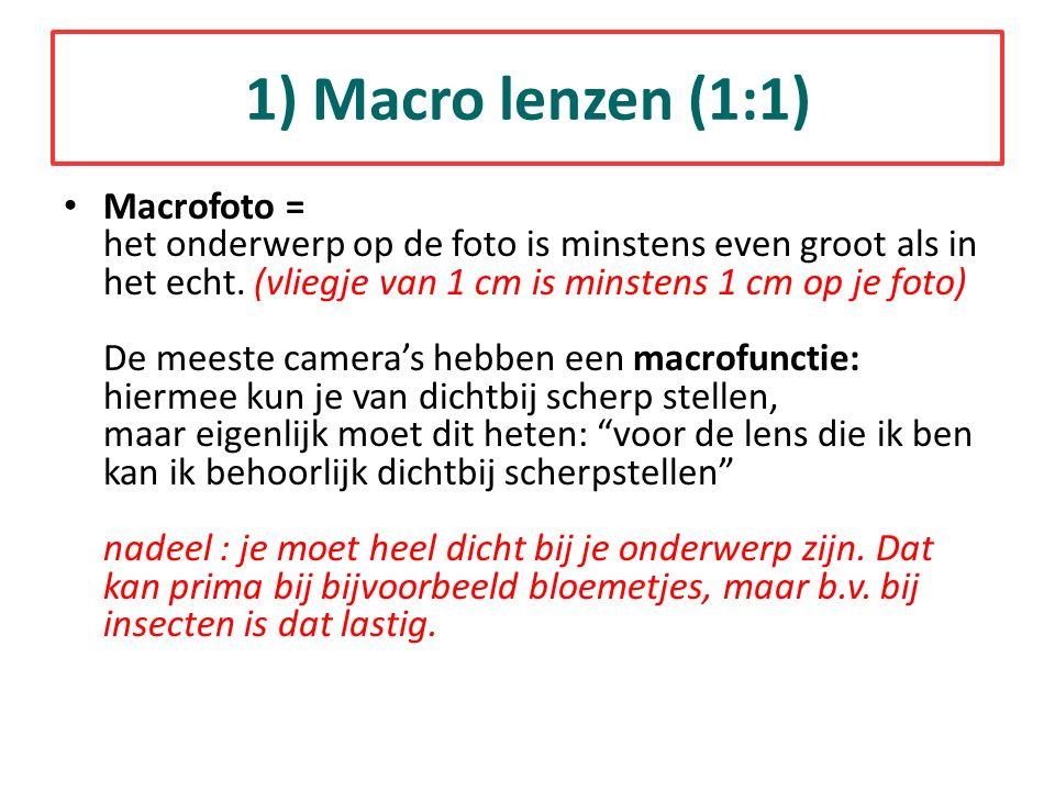 1) Macro lenzen (1:1) Macrofoto = het onderwerp op de foto is minstens even groot als in het echt. (vliegje van 1 cm is minstens 1 cm op je foto) De m