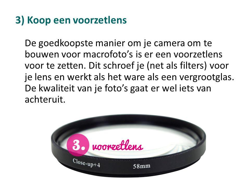 3) Koop een voorzetlens De goedkoopste manier om je camera om te bouwen voor macrofoto's is er een voorzetlens voor te zetten. Dit schroef je (net als