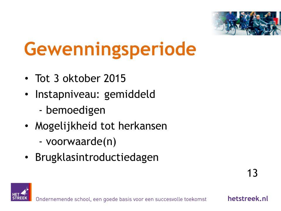 Gewenningsperiode Tot 3 oktober 2015 Instapniveau: gemiddeld - bemoedigen Mogelijkheid tot herkansen - voorwaarde(n) Brugklasintroductiedagen 13