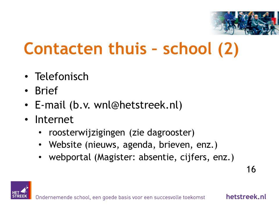 Contacten thuis – school (2) Telefonisch Brief E-mail (b.v. wnl@hetstreek.nl) Internet roosterwijzigingen (zie dagrooster) Website (nieuws, agenda, br