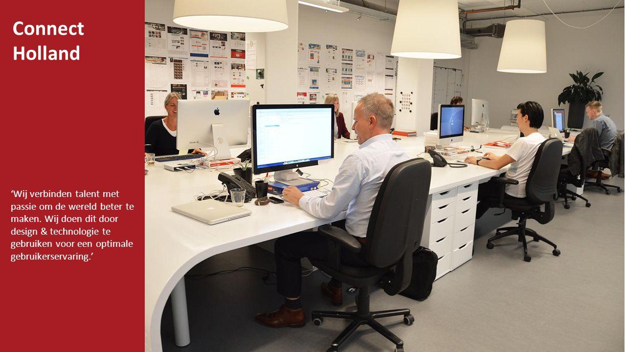 Connect Holland 'Wij verbinden talent met passie om de wereld beter te maken. Wij doen dit door design & technologie te gebruiken voor een optimale ge