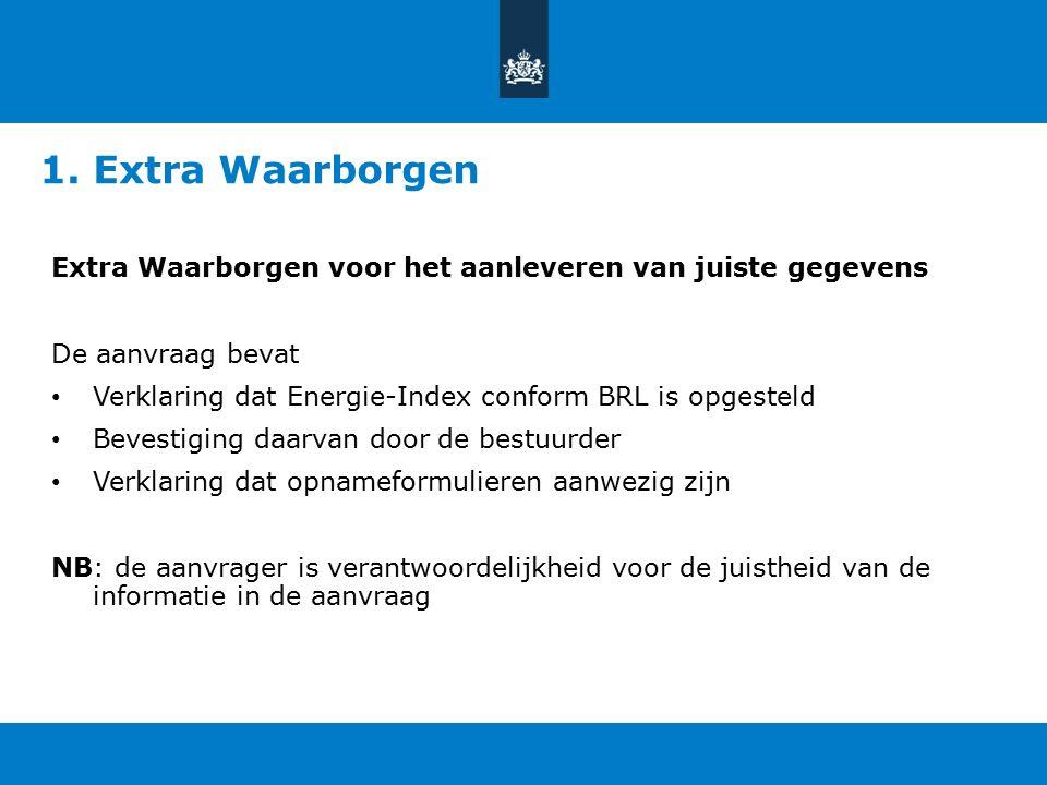 1. Extra Waarborgen Extra Waarborgen voor het aanleveren van juiste gegevens De aanvraag bevat Verklaring dat Energie-Index conform BRL is opgesteld B