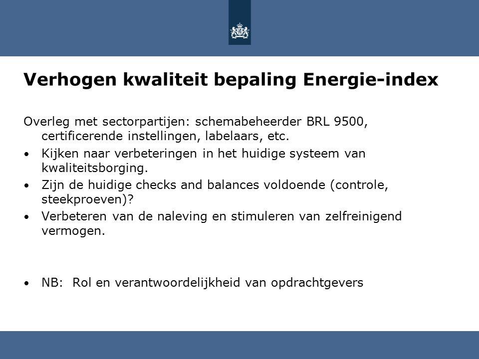 Verhogen kwaliteit bepaling Energie-index Overleg met sectorpartijen: schemabeheerder BRL 9500, certificerende instellingen, labelaars, etc.