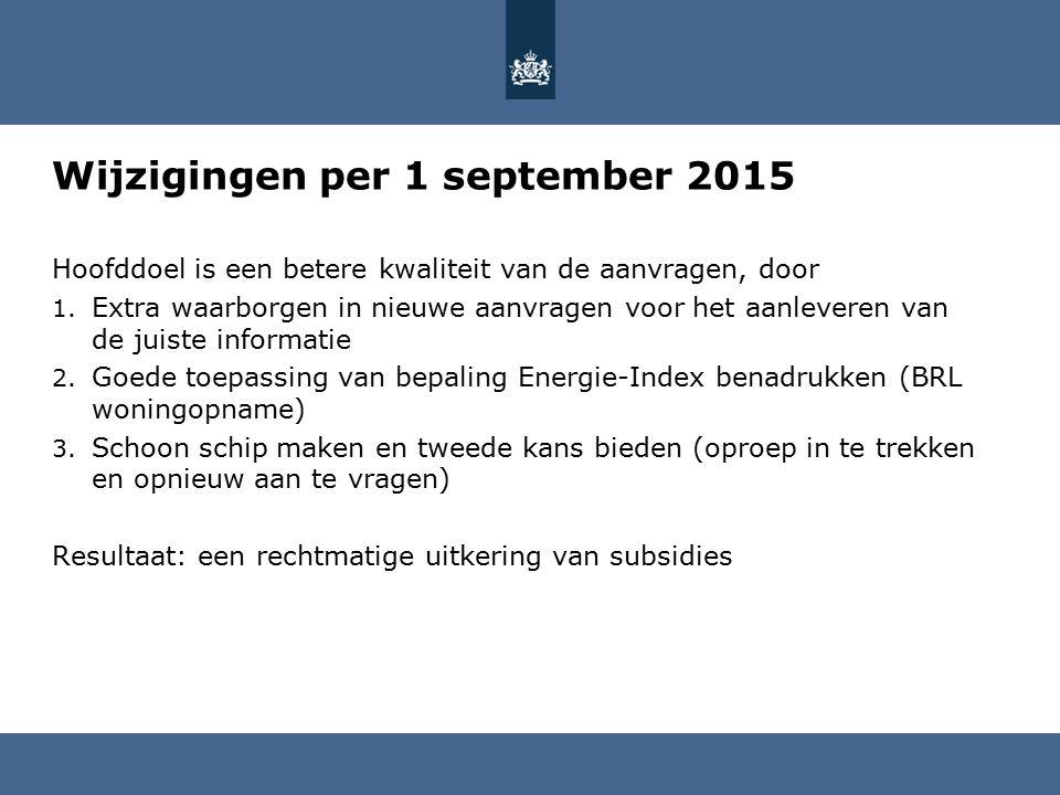 Wijzigingen per 1 september 2015 Hoofddoel is een betere kwaliteit van de aanvragen, door 1.