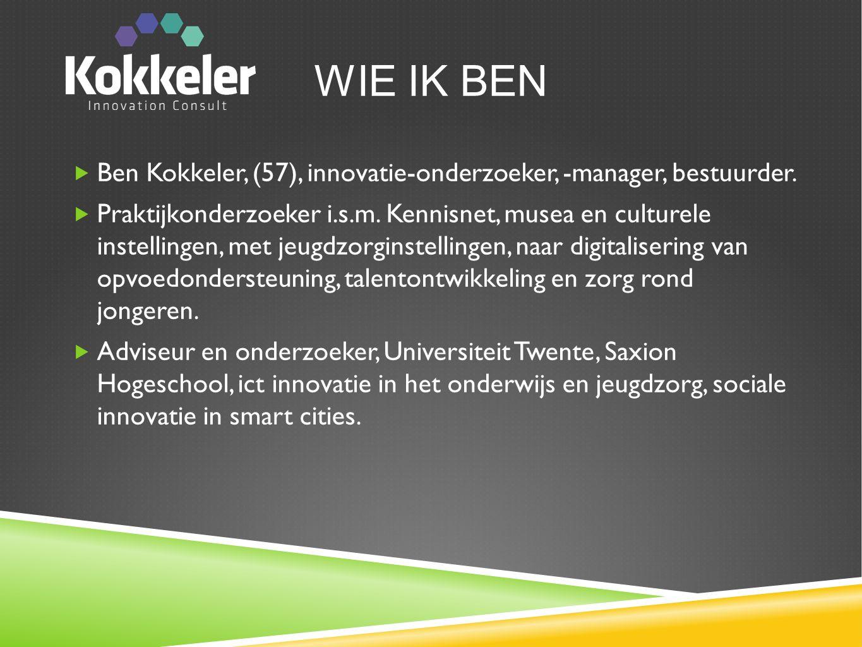 WIE IK BEN  Ben Kokkeler, (57), innovatie-onderzoeker, -manager, bestuurder.