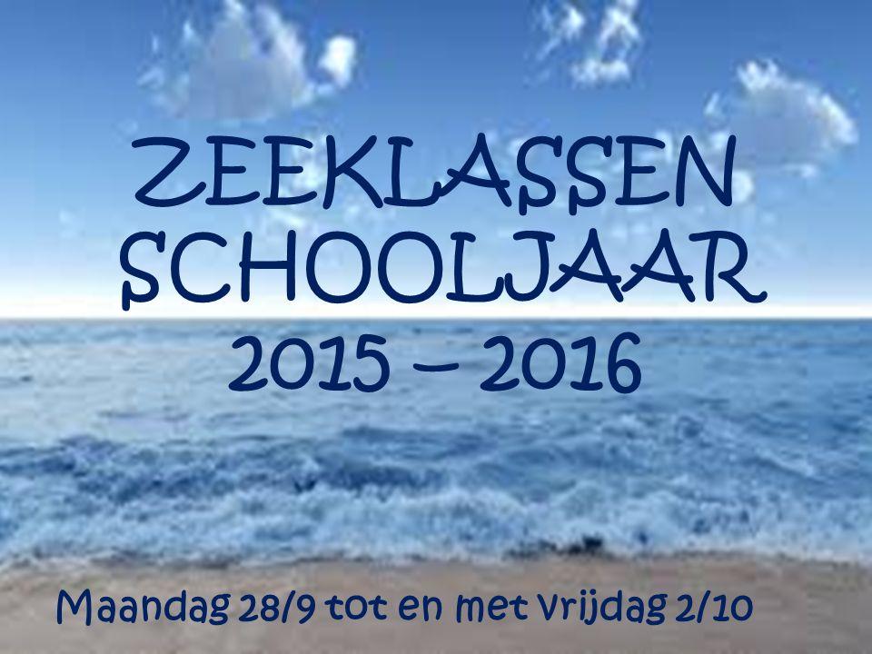 ZEEKLASSEN SCHOOLJAAR 2015 – 2016 Maandag 28/9 tot en met vrijdag 2/10
