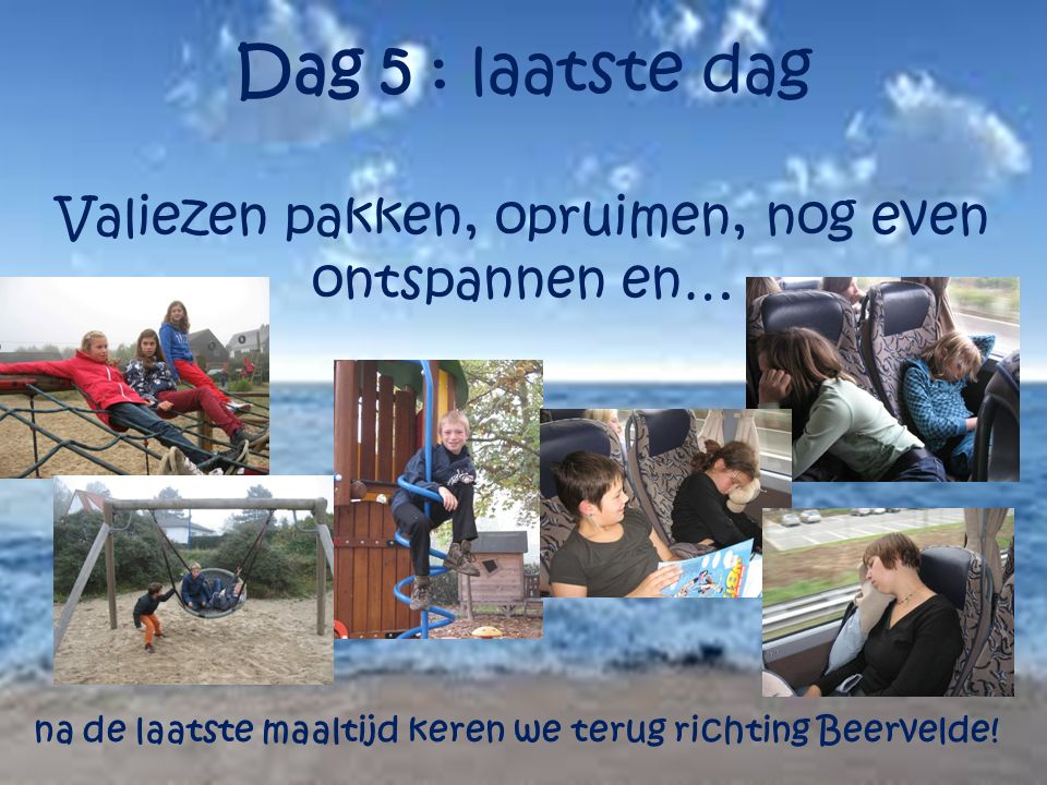 Dag 5 : laatste dag Valiezen pakken, opruimen, nog even ontspannen en… na de laatste maaltijd keren we terug richting Beervelde!