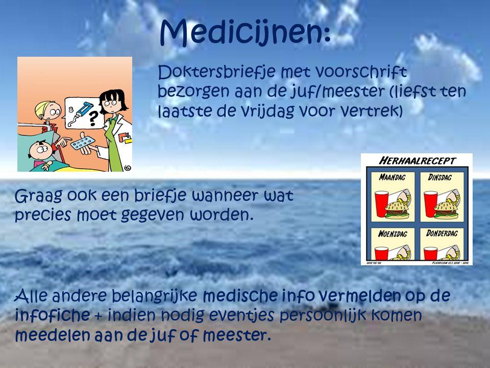 Medicijnen: Doktersbriefje met voorschrift bezorgen aan de juf/meester (liefst ten laatste de vrijdag voor vertrek) Graag ook een briefje wanneer wat
