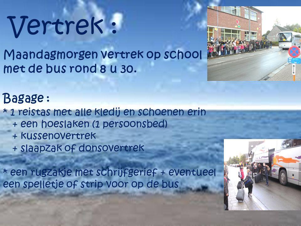 Vertrek : Maandagmorgen vertrek op school met de bus rond 8 u 30. Bagage : * 1 reistas met alle kledij en schoenen erin + een hoeslaken (1 persoonsbed