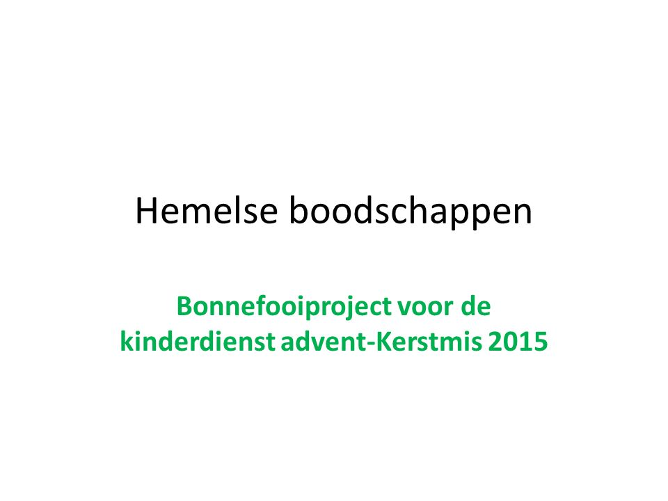 Hemelse boodschappen Bonnefooiproject voor de kinderdienst advent-Kerstmis 2015