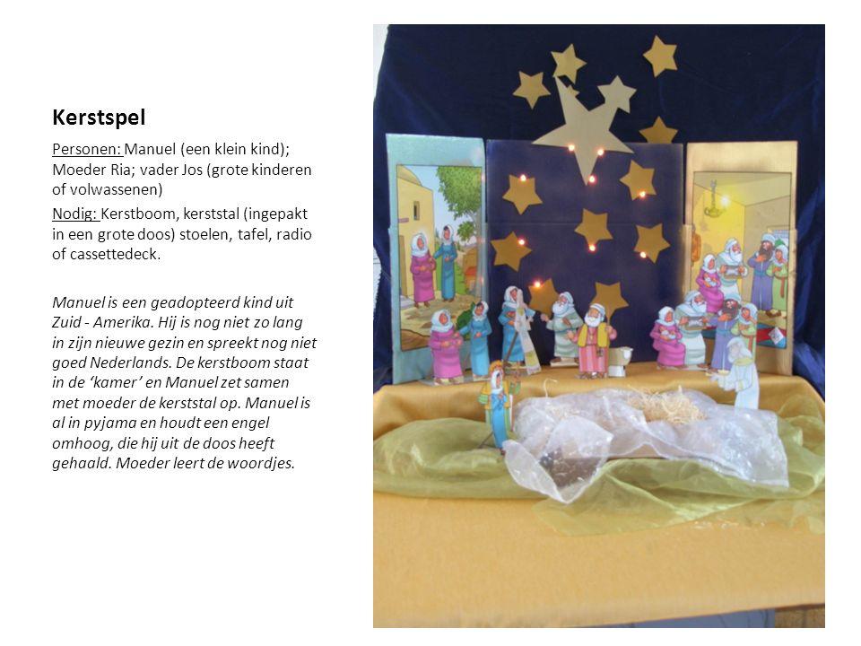 Kerstspel Personen: Manuel (een klein kind); Moeder Ria; vader Jos (grote kinderen of volwassenen) Nodig: Kerstboom, kerststal (ingepakt in een grote