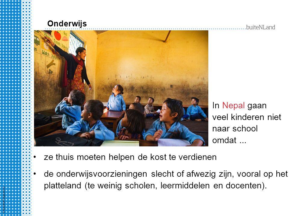 In Nepal gaan veel kinderen niet naar school omdat... ze thuis moeten helpen de kost te verdienen de onderwijsvoorzieningen slecht of afwezig zijn, vo