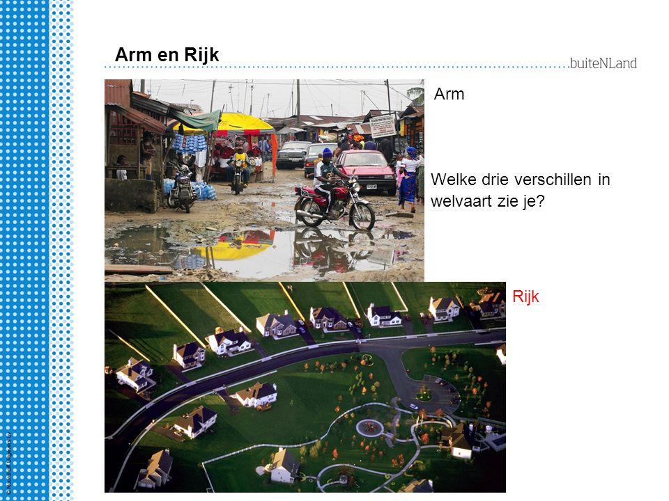 Arm en Rijk Arm Rijk Welke drie verschillen in welvaart zie je?