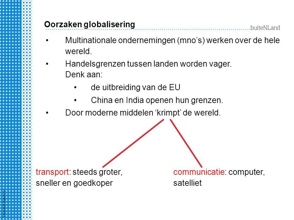 Multinationale ondernemingen (mno's) werken over de hele wereld. Handelsgrenzen tussen landen worden vager. Denk aan: de uitbreiding van de EU China e