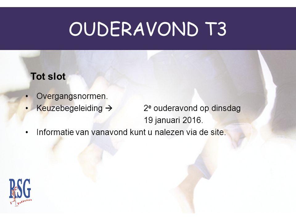 OUDERAVOND T3 Overgangsnormen. Keuzebegeleiding  2 e ouderavond op dinsdag 19 januari 2016. Informatie van vanavond kunt u nalezen via de site. Tot s