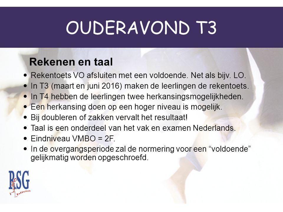 OUDERAVOND T3 Rekentoets VO afsluiten met een voldoende. Net als bijv. LO. In T3 (maart en juni 2016) maken de leerlingen de rekentoets. In T4 hebben