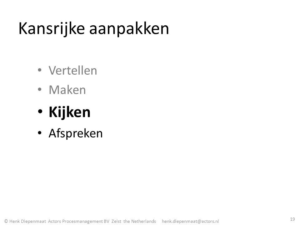 © Henk Diepenmaat Actors Procesmanagement BV Zeist the Netherlands henk.diepenmaat@actors.nl Kansrijke aanpakken Vertellen Maken Kijken Afspreken 19