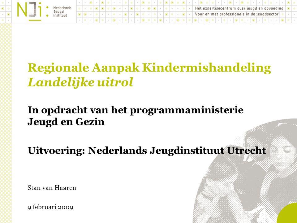 Regionale Aanpak Kindermishandeling Landelijke uitrol In opdracht van het programmaministerie Jeugd en Gezin Uitvoering: Nederlands Jeugdinstituut Utrecht 9 februari 2009 Stan van Haaren