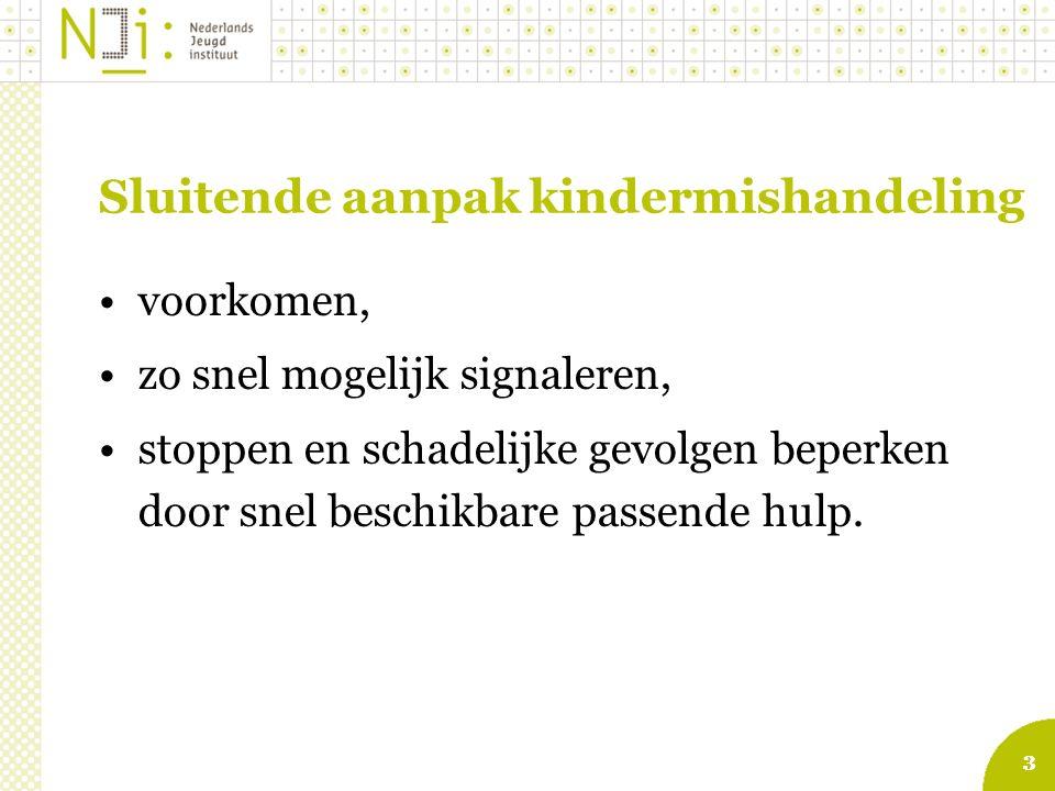 33 Sluitende aanpak kindermishandeling voorkomen, zo snel mogelijk signaleren, stoppen en schadelijke gevolgen beperken door snel beschikbare passende hulp.