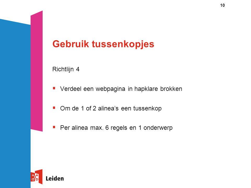 10 Gebruik tussenkopjes Richtlijn 4  Verdeel een webpagina in hapklare brokken  Om de 1 of 2 alinea's een tussenkop  Per alinea max.