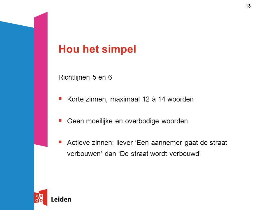 13 Hou het simpel Richtlijnen 5 en 6  Korte zinnen, maximaal 12 à 14 woorden  Geen moeilijke en overbodige woorden  Actieve zinnen: liever 'Een aan