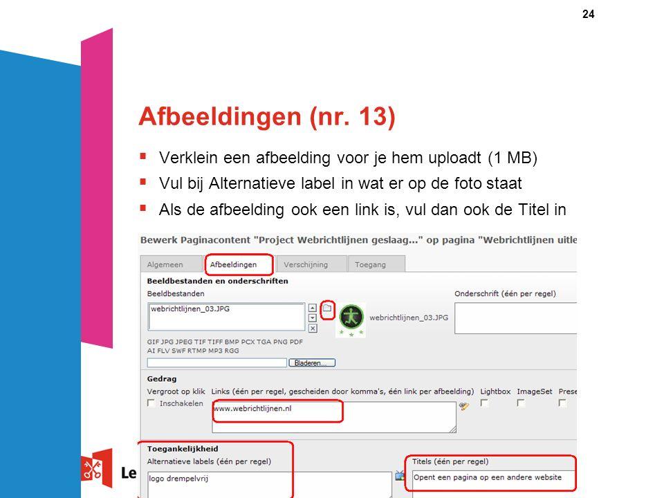 24 Afbeeldingen (nr. 13)  Verklein een afbeelding voor je hem uploadt (1 MB)  Vul bij Alternatieve label in wat er op de foto staat  Als de afbeeld