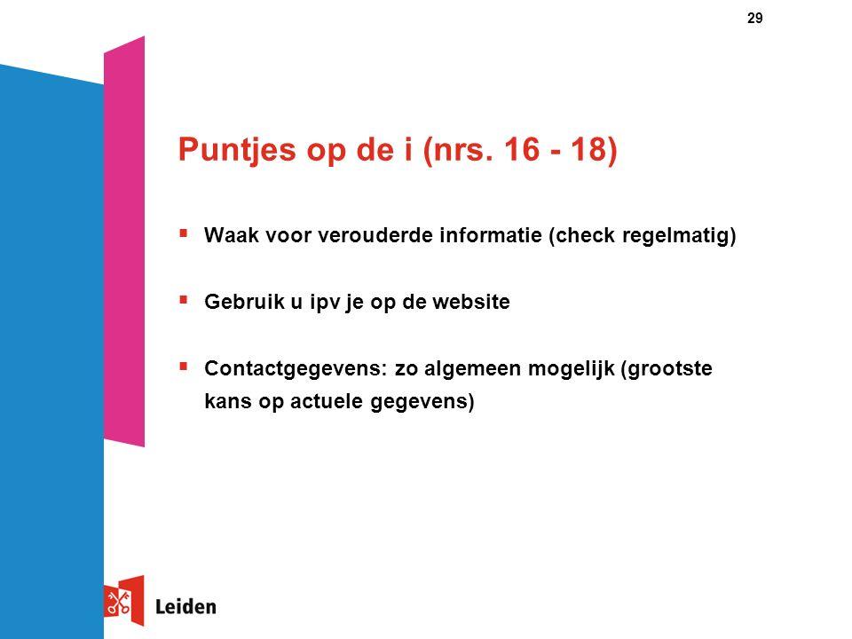 29 Puntjes op de i (nrs. 16 - 18)  Waak voor verouderde informatie (check regelmatig)  Gebruik u ipv je op de website  Contactgegevens: zo algemeen