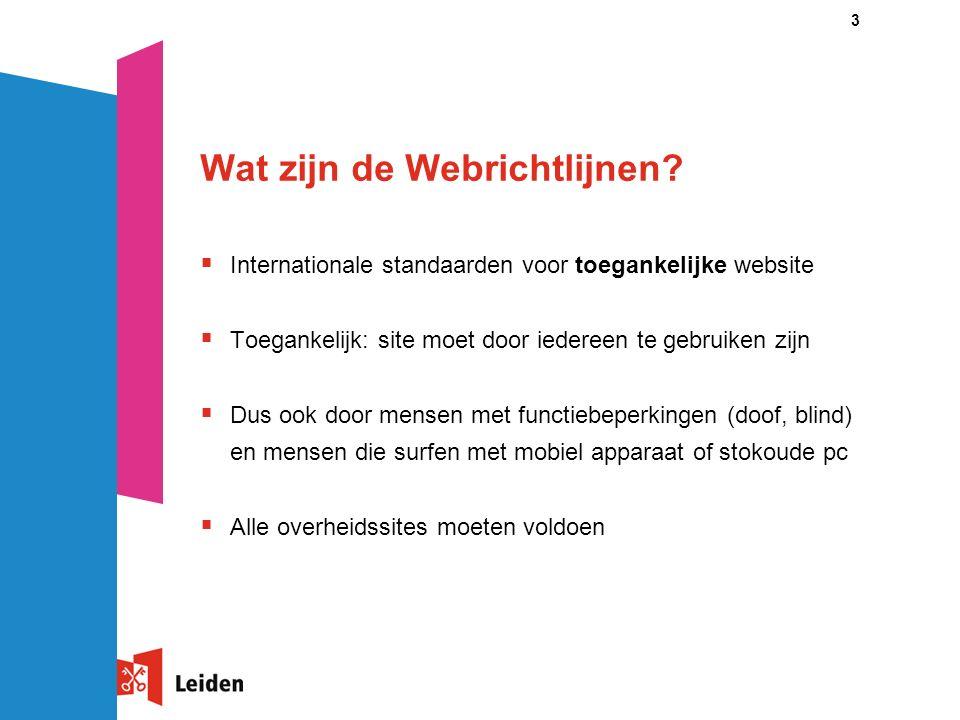 3 Wat zijn de Webrichtlijnen?  Internationale standaarden voor toegankelijke website  Toegankelijk: site moet door iedereen te gebruiken zijn  Dus