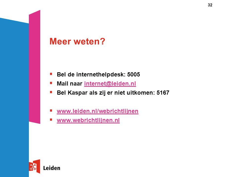 32 Meer weten?  Bel de internethelpdesk: 5005  Mail naar internet@leiden.nlinternet@leiden.nl  Bel Kaspar als zij er niet uitkomen: 5167  www.leid