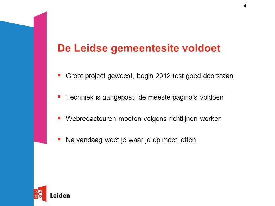 4 De Leidse gemeentesite voldoet  Groot project geweest, begin 2012 test goed doorstaan  Techniek is aangepast; de meeste pagina's voldoen  Webreda