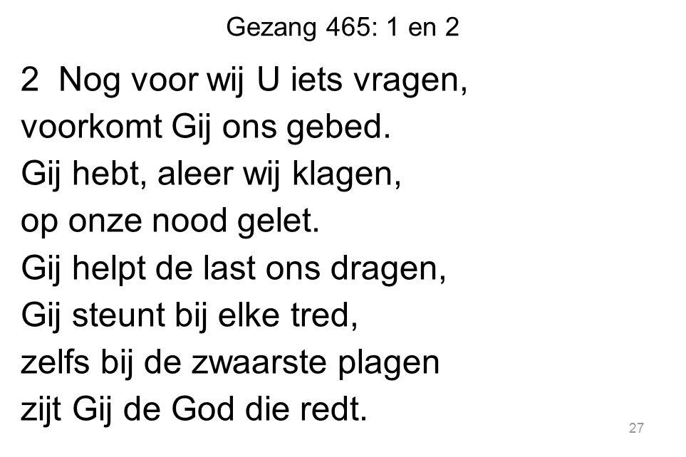 Gezang 465: 1 en 2 2 Nog voor wij U iets vragen, voorkomt Gij ons gebed.
