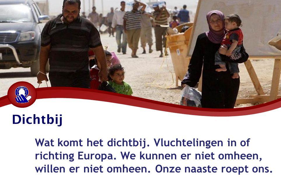 Dichtbij Wat komt het dichtbij. Vluchtelingen in of richting Europa.