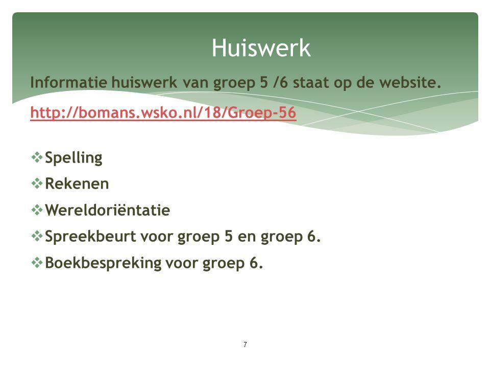 Huiswerk 7 Informatie huiswerk van groep 5 /6 staat op de website. http://bomans.wsko.nl/18/Groep-56  Spelling  Rekenen  Wereldoriëntatie  Spreekb