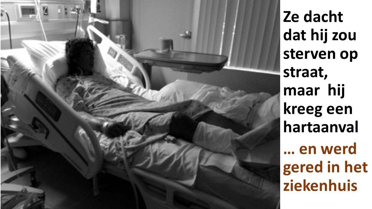 Ze dacht dat hij zou sterven op straat, maar hij kreeg een hartaanval … en werd gered in het ziekenhuis