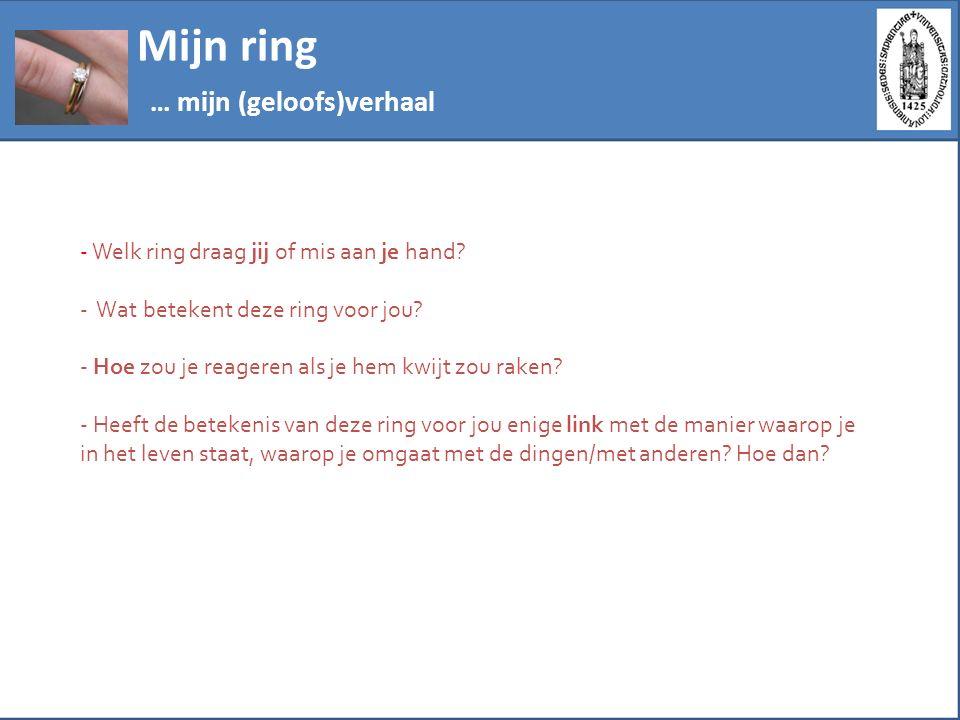 Mijn ring … mijn (geloofs)verhaal - Welk ring draag jij of mis aan je hand? - Wat betekent deze ring voor jou? - Hoe zou je reageren als je hem kwijt