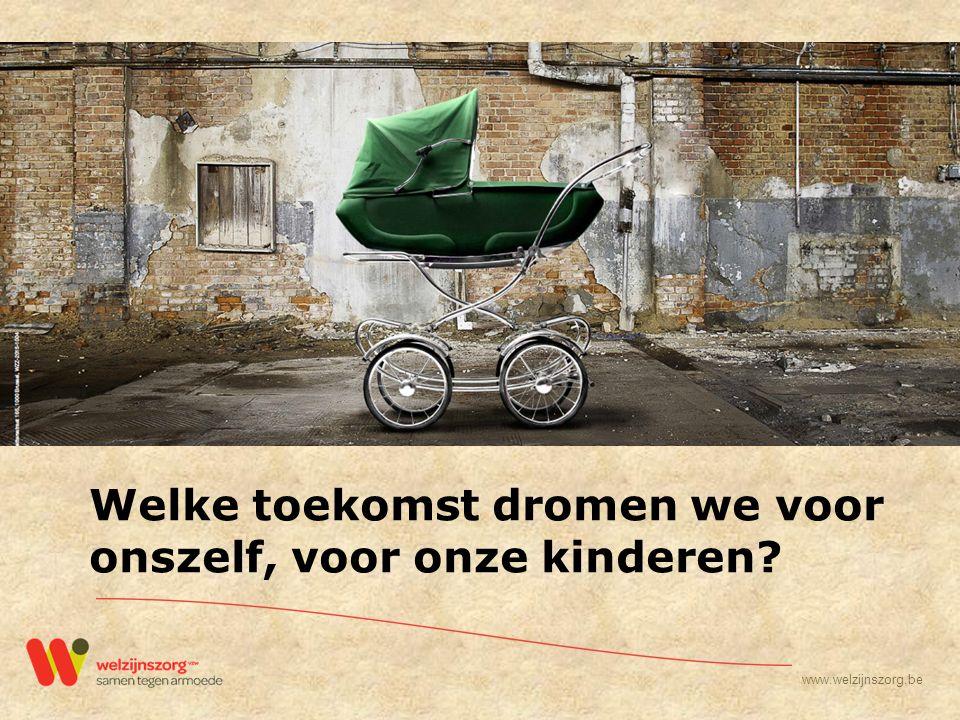 www.welzijnszorg.be Welke toekomst dromen we voor onszelf, voor onze kinderen