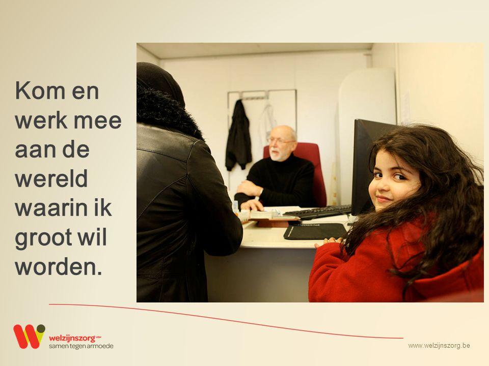 www.welzijnszorg.be Kom en werk mee aan de wereld waarin ik groot wil worden.