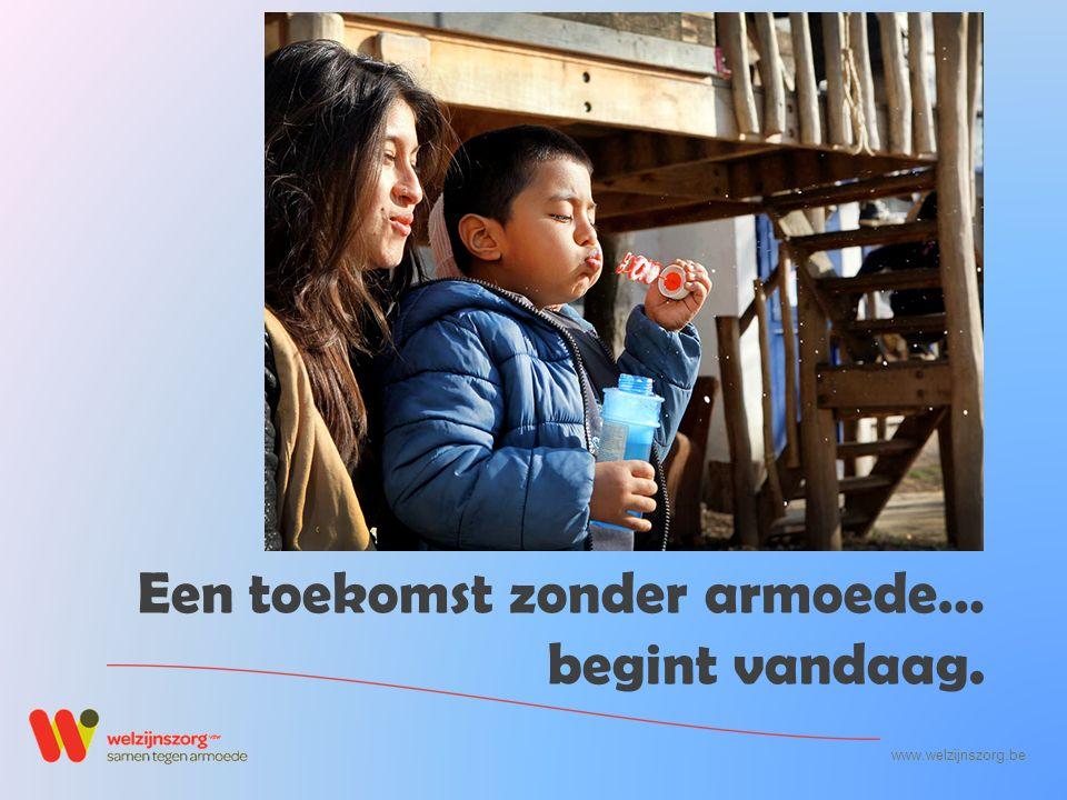 www.welzijnszorg.be Een toekomst zonder armoede… begint vandaag.