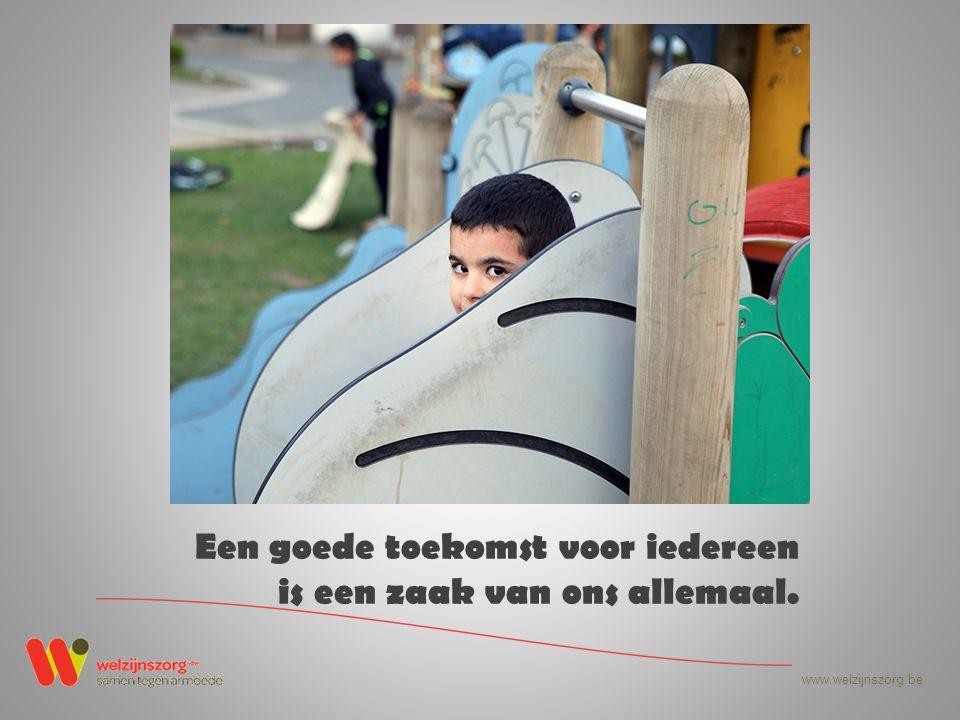 www.welzijnszorg.be Het ergste van armoede is het leven zien voorbijgaan en er zelf buiten staan.