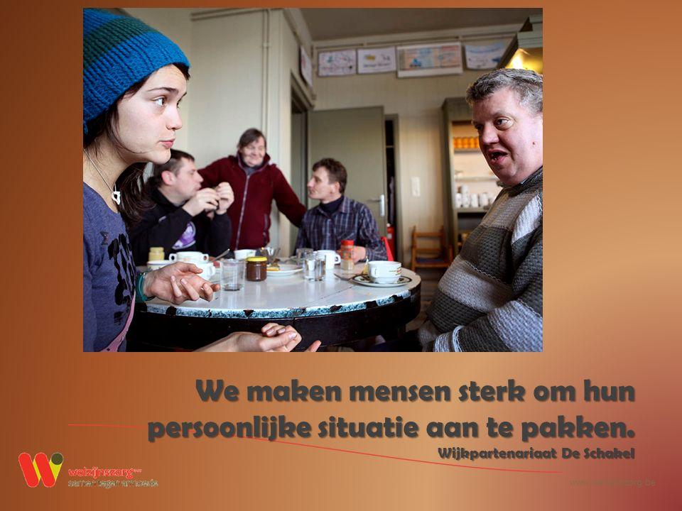 www.welzijnszorg.be We maken mensen sterk om hun persoonlijke situatie aan te pakken.