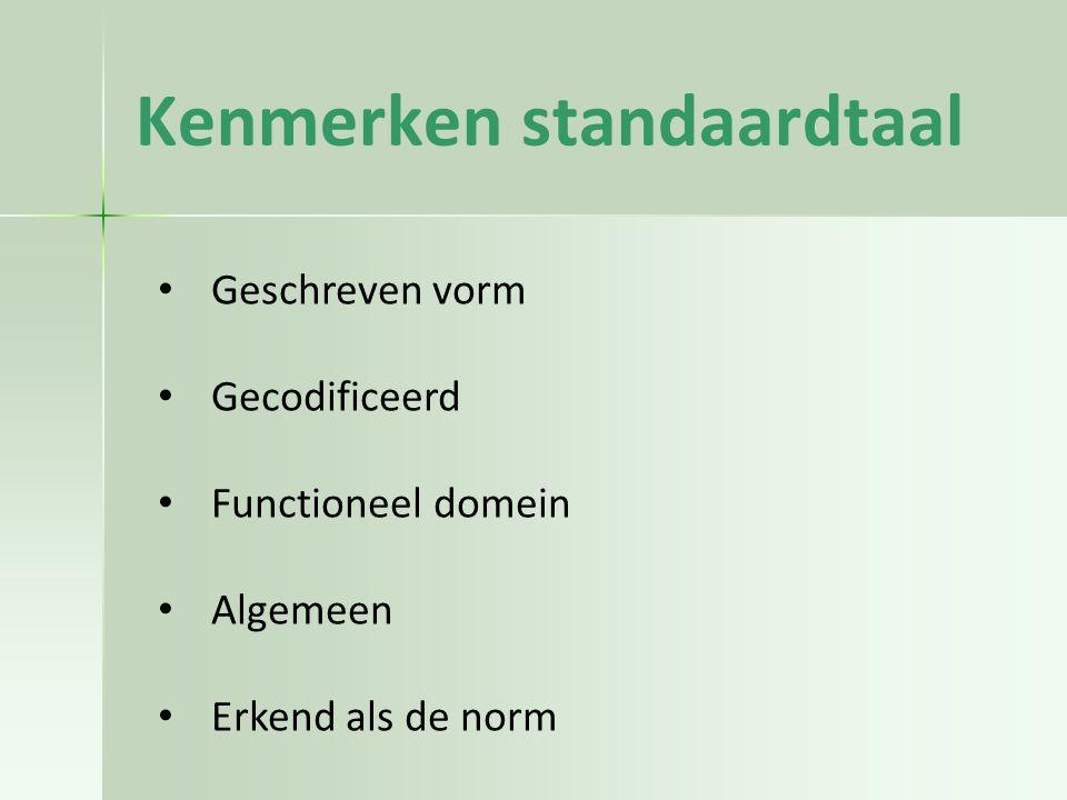 Kenmerken standaardtaal Geschreven vorm Gecodificeerd Functioneel domein Algemeen Erkend als de norm