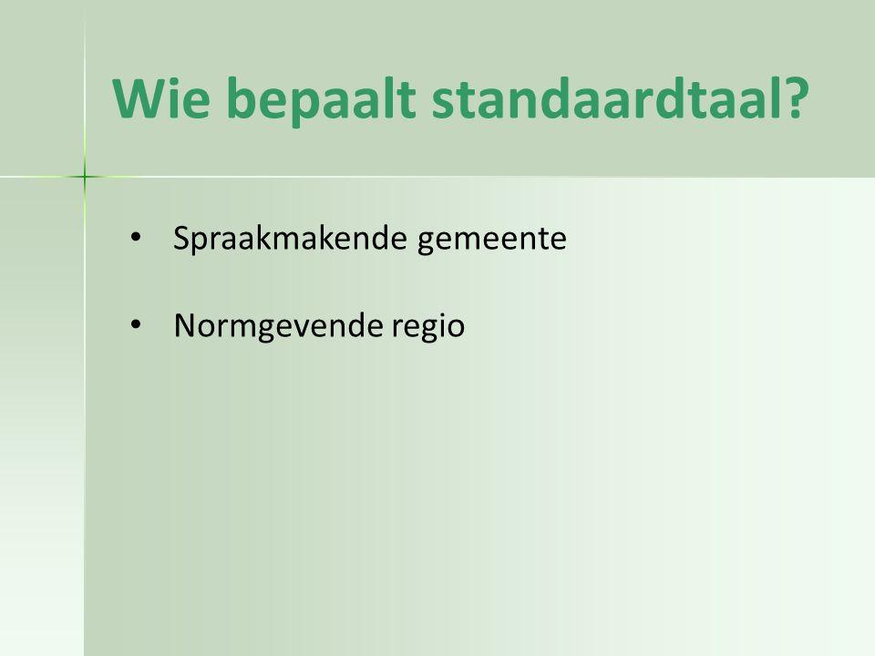 Wie bepaalt standaardtaal? Spraakmakende gemeente Normgevende regio