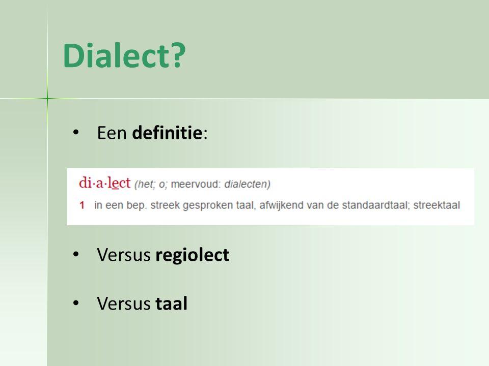 Dialect? Een definitie: Versus regiolect Versus taal