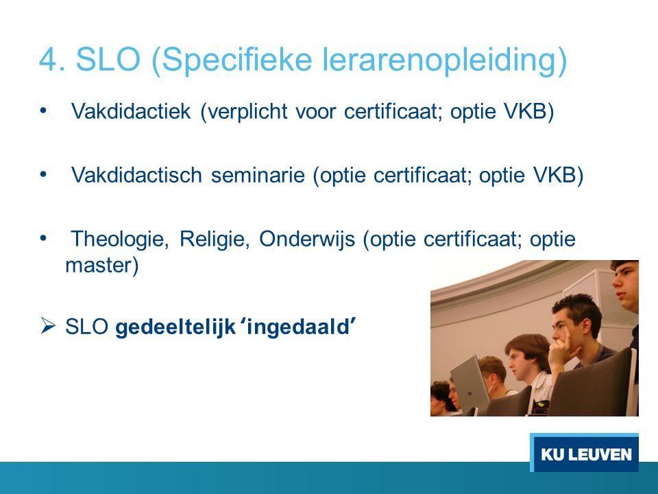4. SLO (Specifieke lerarenopleiding) Vakdidactiek (verplicht voor certificaat; optie VKB) Vakdidactisch seminarie (optie certificaat; optie VKB) Theol