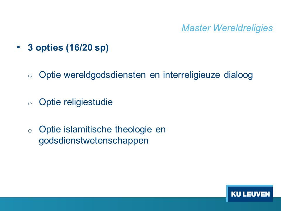 Master Wereldreligies 3 opties (16/20 sp) o Optie wereldgodsdiensten en interreligieuze dialoog o Optie religiestudie o Optie islamitische theologie en godsdienstwetenschappen