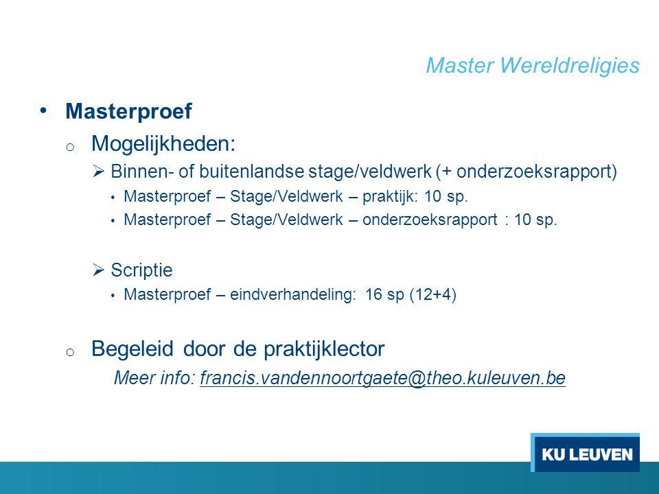 Master Wereldreligies Masterproef o Mogelijkheden:  Binnen- of buitenlandse stage/veldwerk (+ onderzoeksrapport) Masterproef – Stage/Veldwerk – praktijk: 10 sp.