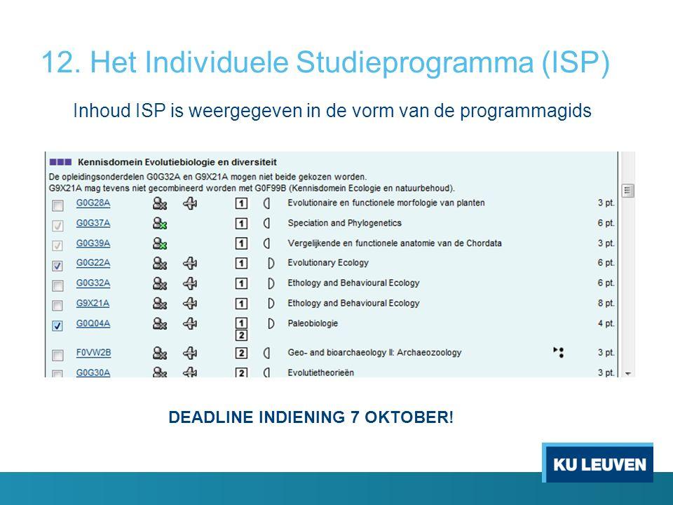 12. Het Individuele Studieprogramma (ISP) Inhoud ISP is weergegeven in de vorm van de programmagids DEADLINE INDIENING 7 OKTOBER!